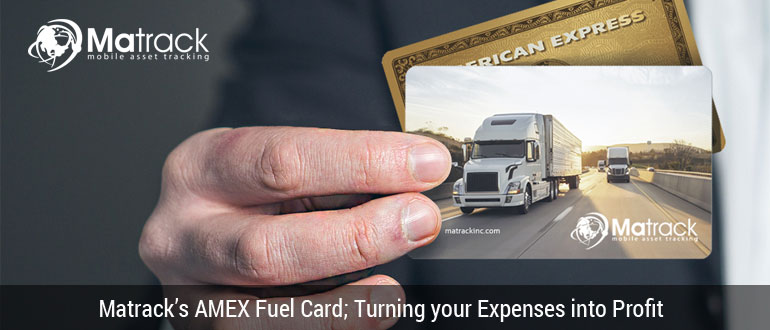 Matrack's AMEX Fuel Card; Turning Your Expenses Into Profit