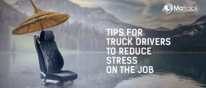 Tips for truck drivers to reduce stress on the job