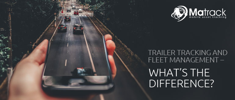 Trailer tracking and Fleet management-Difference?
