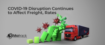 COVID-19 Disruption Continues to Affect Freight, Rates